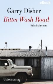 Garry Disher, Bitter Wash Road, Kriminalroman, Unionsverlag 2016