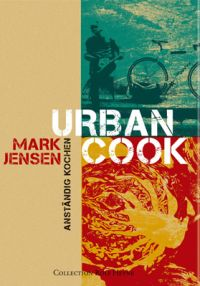 Mark Jensen, Urban Cook, Anständig kochen, Collection Rolf Heyne