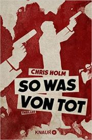 Chris Holm, So was von tot, Knaur.