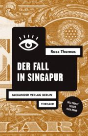 Ross Thomas, Der Fall in Singapur. Thriller. Alexander Verlag