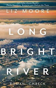 Liz Moore, Long Bright River. Verlag C.H. Beck