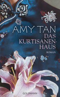 AMY TAN, Das Kurtisanenhaus, Roman, Goldmann